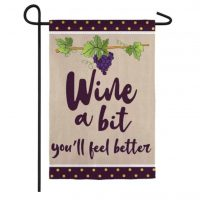 Wine a Bit youll feel better Garden Flag