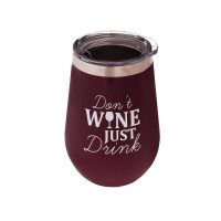 Don't Wine Just Drink - Wine Tumbler